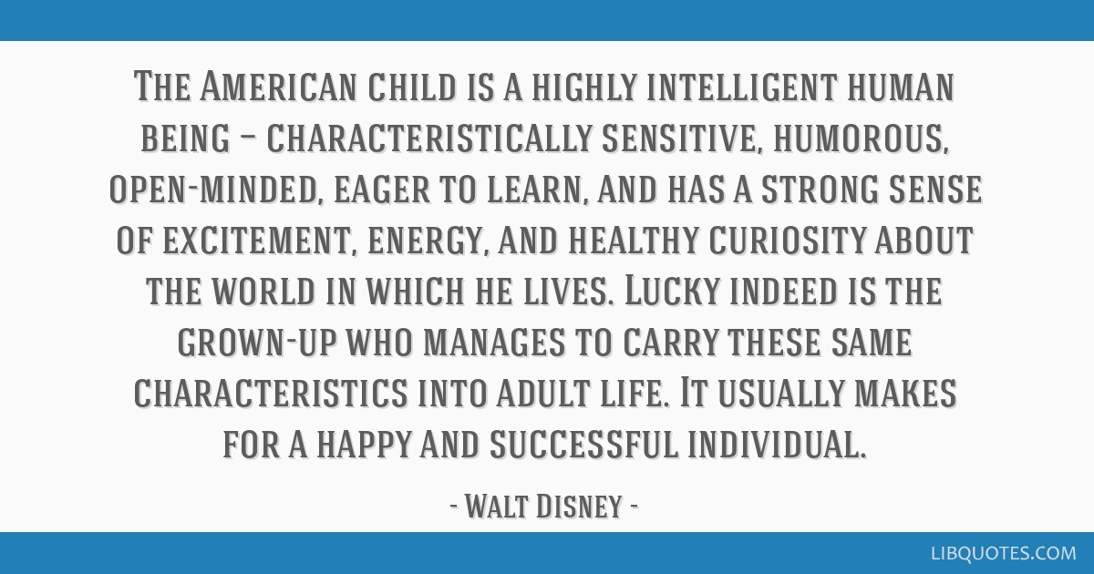The American child is a highly intelligent human being — characteristically sensitive, humorous, open-minded, eager to learn, and has a strong...