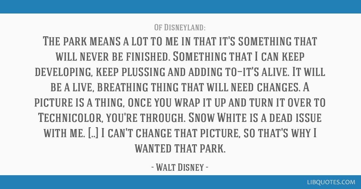 The park means a lot to me in that it's something that will never be finished. Something that I can keep developing, keep plussing and adding...