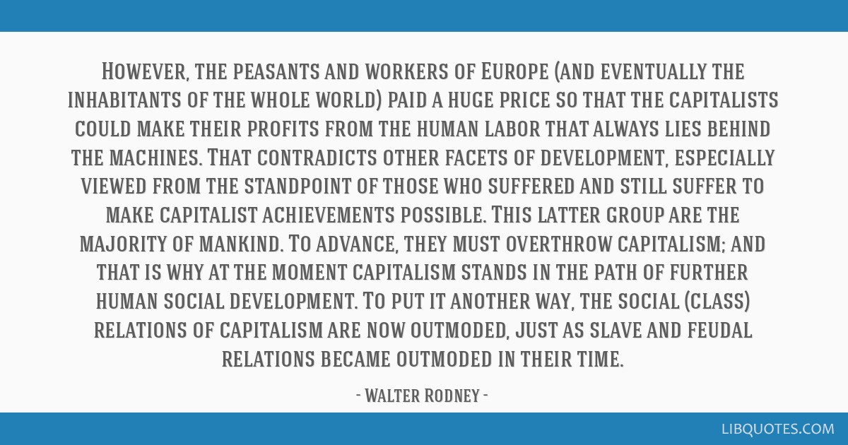 However, the peasants and workers of Europe (and eventually the inhabitants of the whole world) paid a huge price so that the capitalists could make...