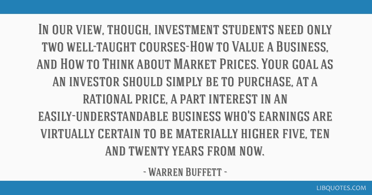 In our view, though, investment students need only two well-taught courses-How to Value a Business, and How to Think about Market Prices. Your goal...