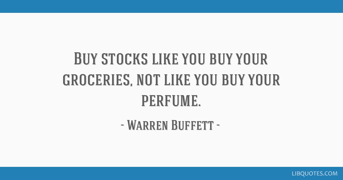 Buy stocks like you buy your groceries, not like you buy your perfume.