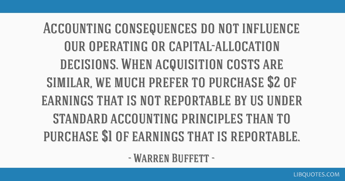 Accounting Consequences Do Not Influence Our Operating Or Capital