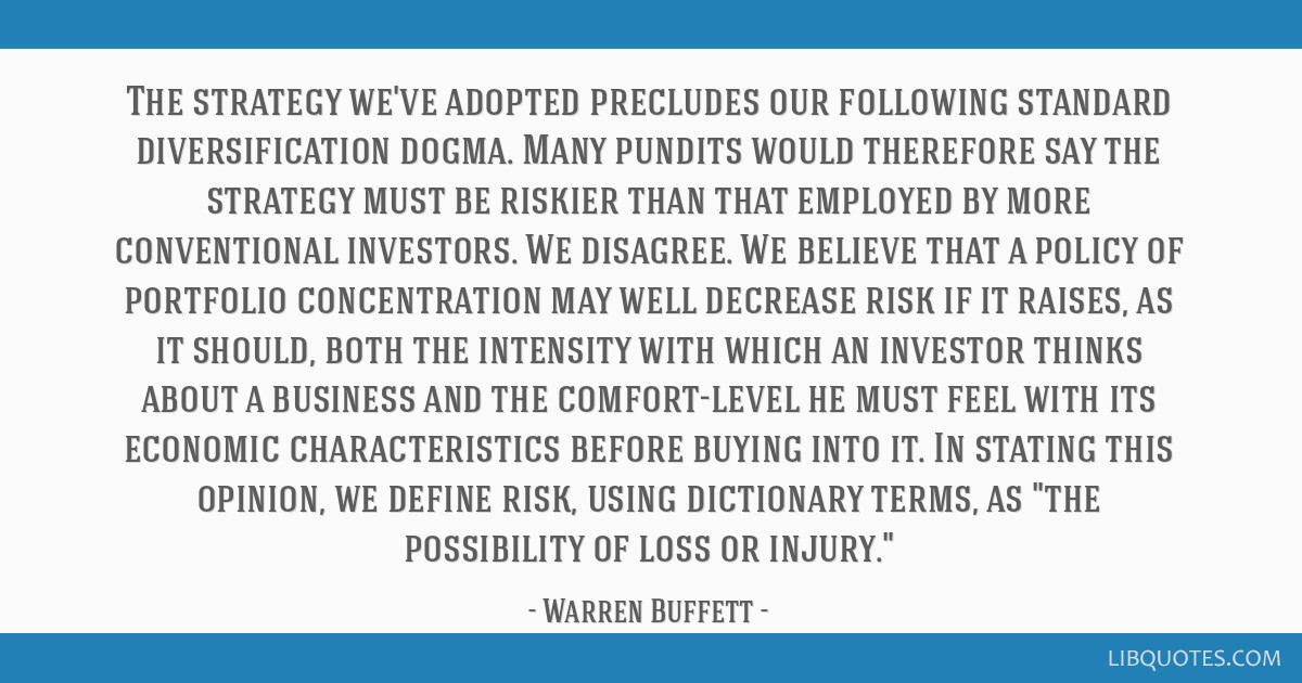 The strategy we've adopted precludes our following standard diversification dogma. Many pundits would therefore say the strategy must be riskier than ...