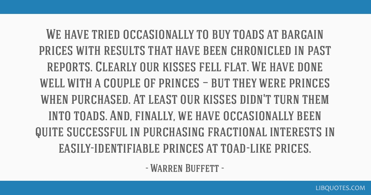 We have tried occasionally to buy toads at bargain prices with results that have been chronicled in past reports. Clearly our kisses fell flat. We...