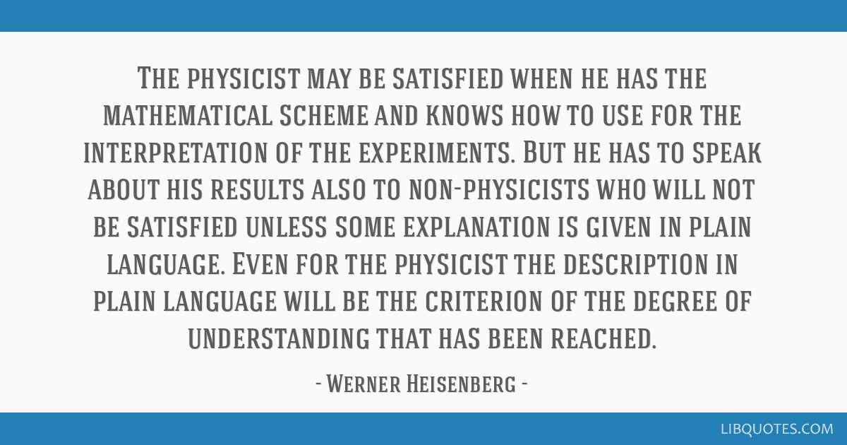 The physicist may be satisfied when he has the mathematical scheme and knows how to use for the interpretation of the experiments. But he has to...
