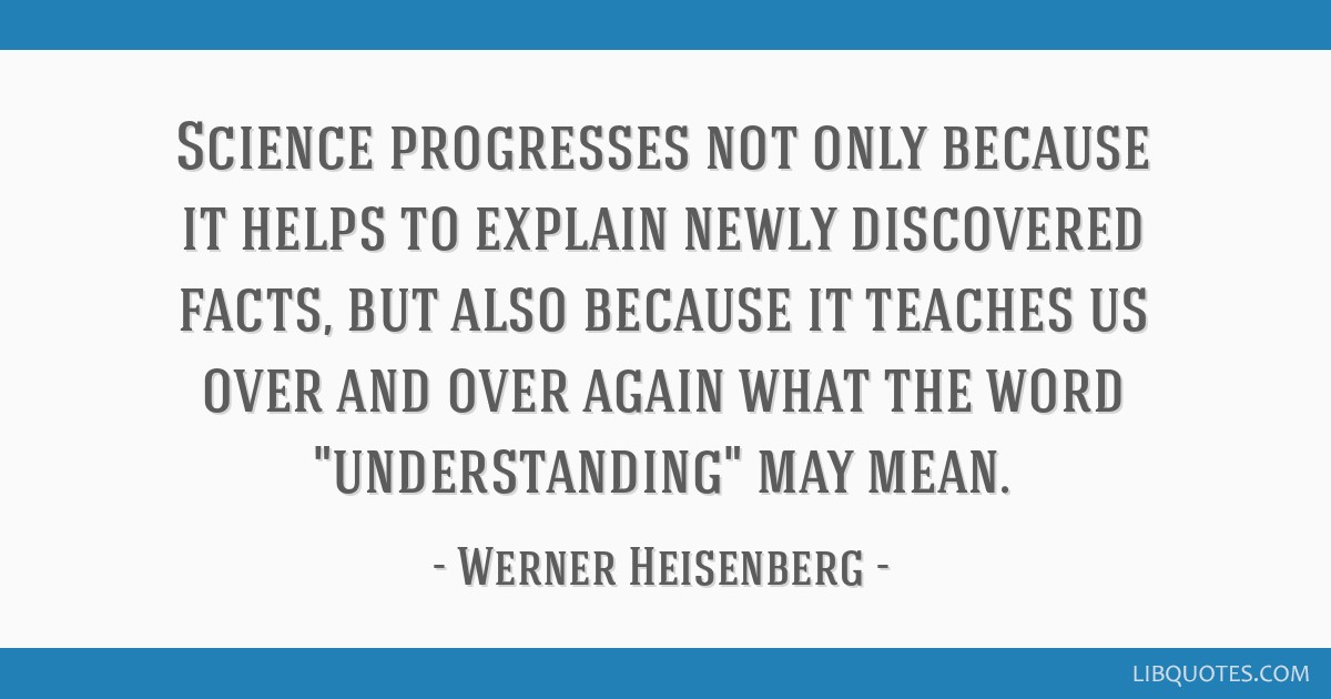 Science progresses not only because it helps to explain newly discovered facts, but also because it teaches us over and over again what the word...