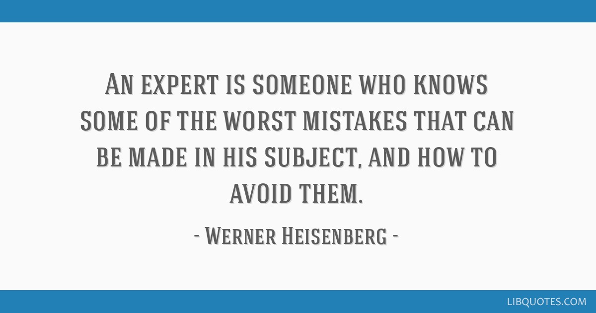 An expert is someone who knows some of the worst mistakes that can be made in his subject, and how to avoid them.