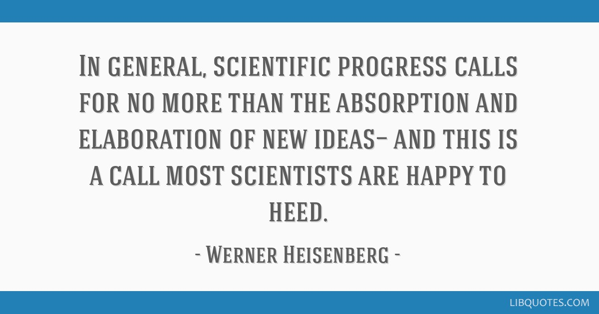 In general, scientific progress calls for no more than the absorption and elaboration of new ideas— and this is a call most scientists are happy to ...