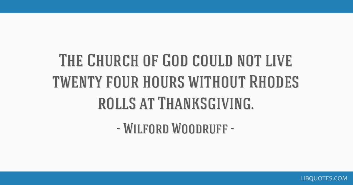 The Church of God could not live twenty four hours without Rhodes rolls at Thanksgiving.