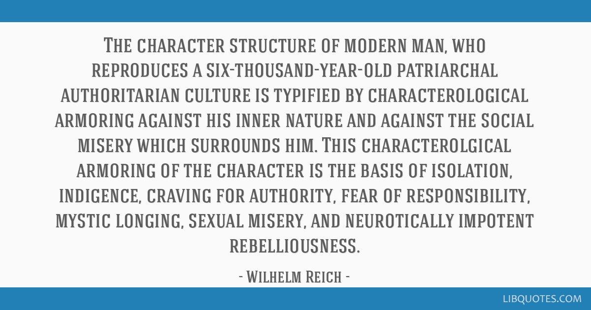 The character structure of modern man, who reproduces a six-thousand-year-old patriarchal authoritarian culture is typified by characterological...