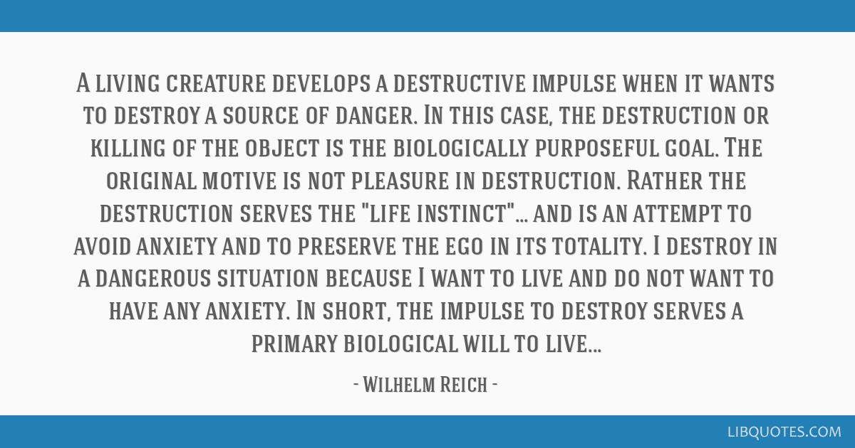 A living creature develops a destructive impulse when it wants to destroy a source of danger. In this case, the destruction or killing of the object...