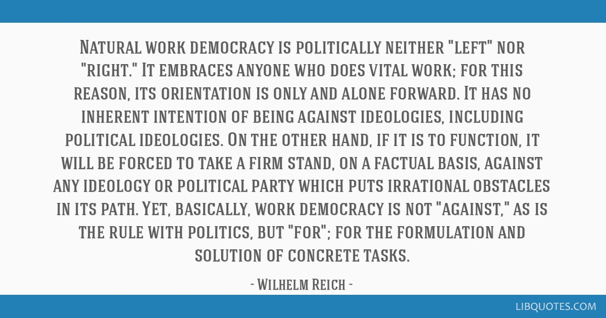 Natural work democracy is politically neither left nor right. It embraces anyone who does vital work; for this reason, its orientation is only and...