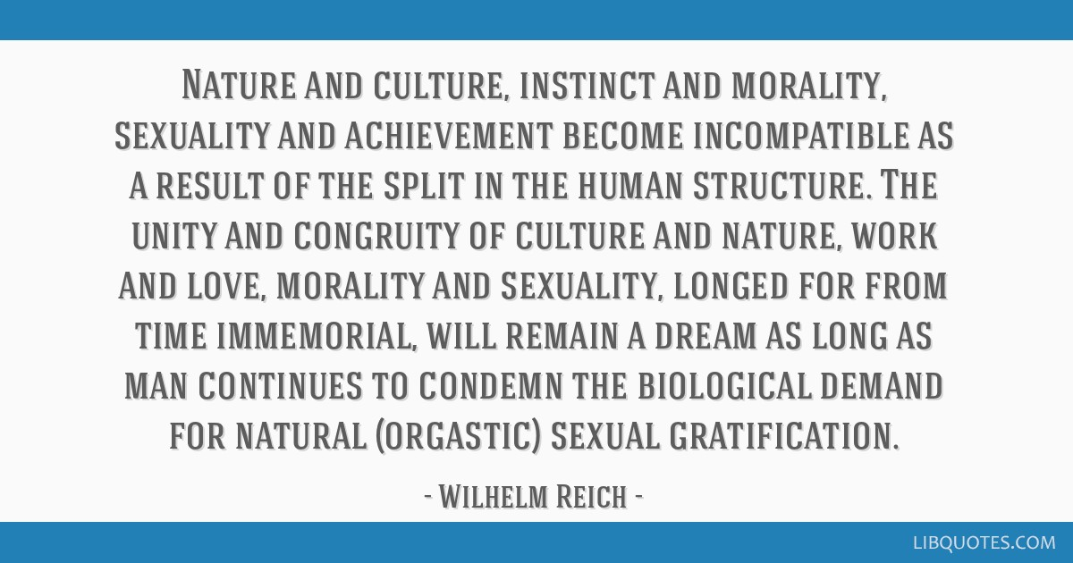 Nature and culture, instinct and morality, sexuality and achievement become incompatible as a result of the split in the human structure. The unity...