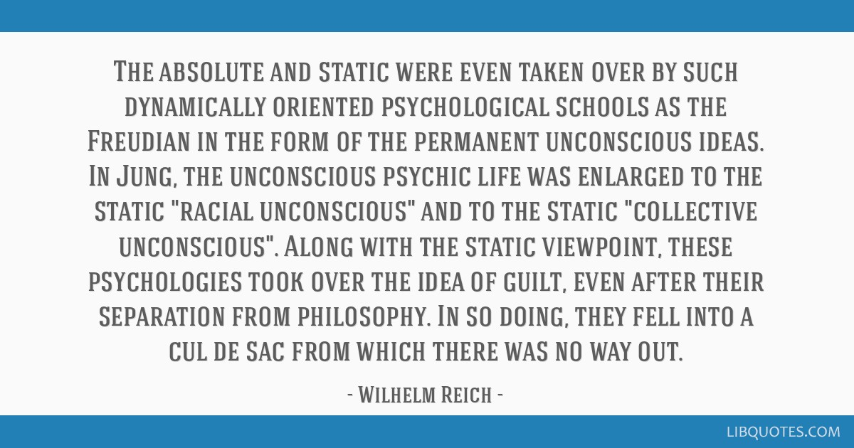 The absolute and static were even taken over by such dynamically oriented psychological schools as the Freudian in the form of the permanent...