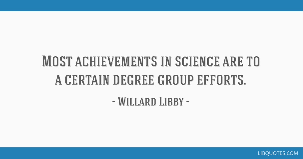 Most achievements in science are to a certain degree group efforts.
