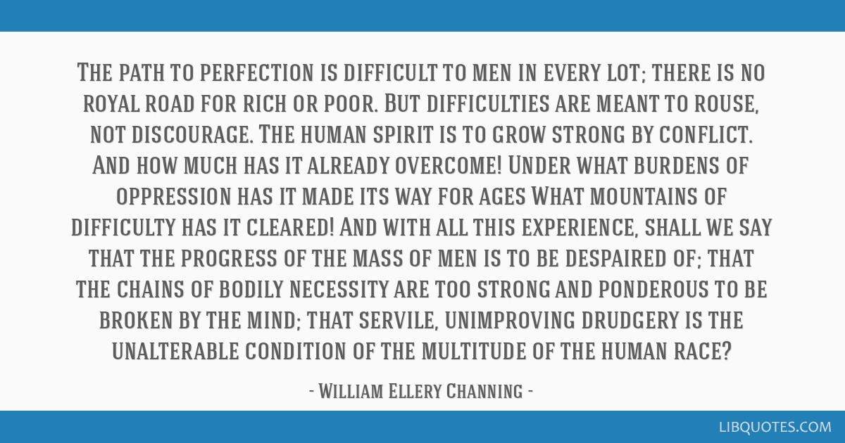 The path to perfection is difficult to men in every lot; there is no royal road for rich or poor. But difficulties are meant to rouse, not...