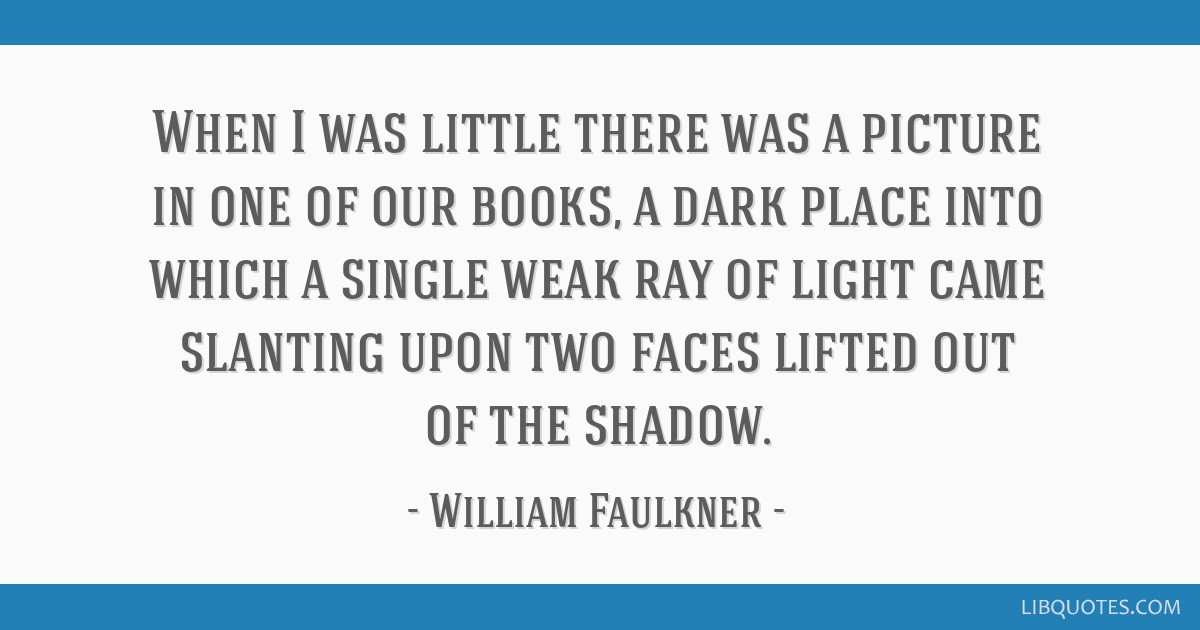When I was little there was a picture in one of our books, a dark place into which a single weak ray of light came slanting upon two faces lifted out ...