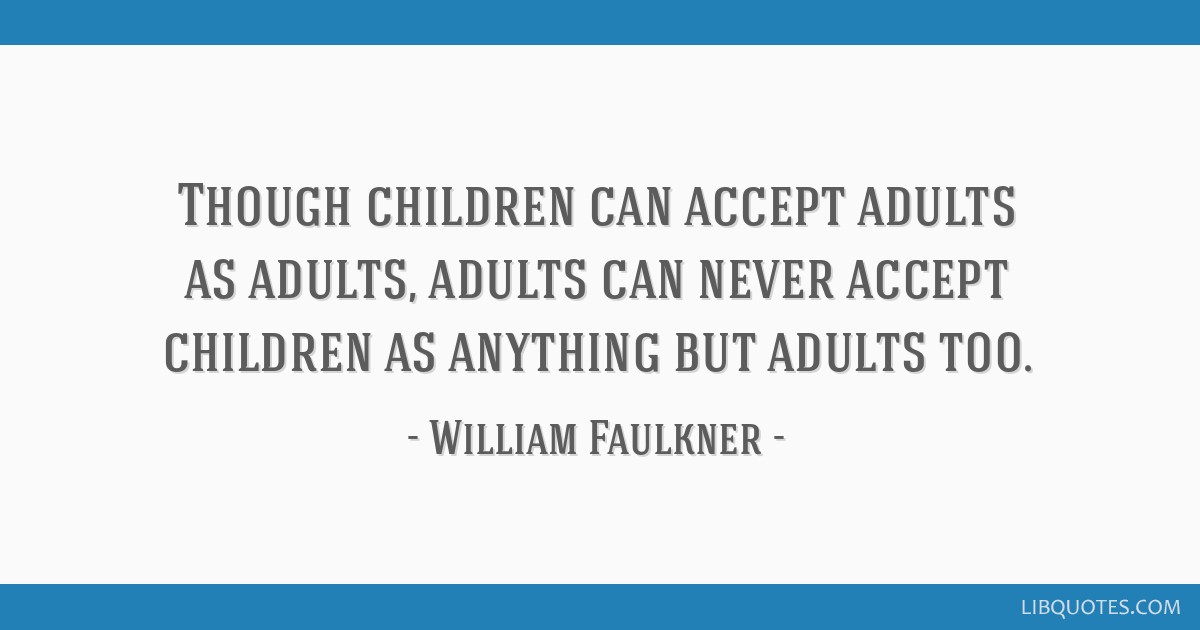 Though children can accept adults as adults, adults can never accept children as anything but adults too.