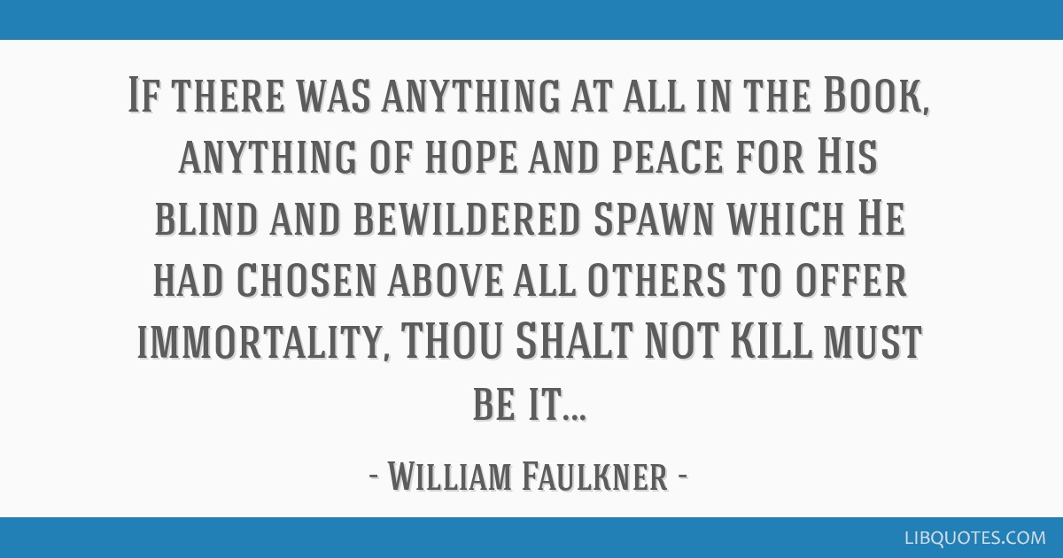 If there was anything at all in the Book, anything of hope and peace for His blind and bewildered spawn which He had chosen above all others to offer ...