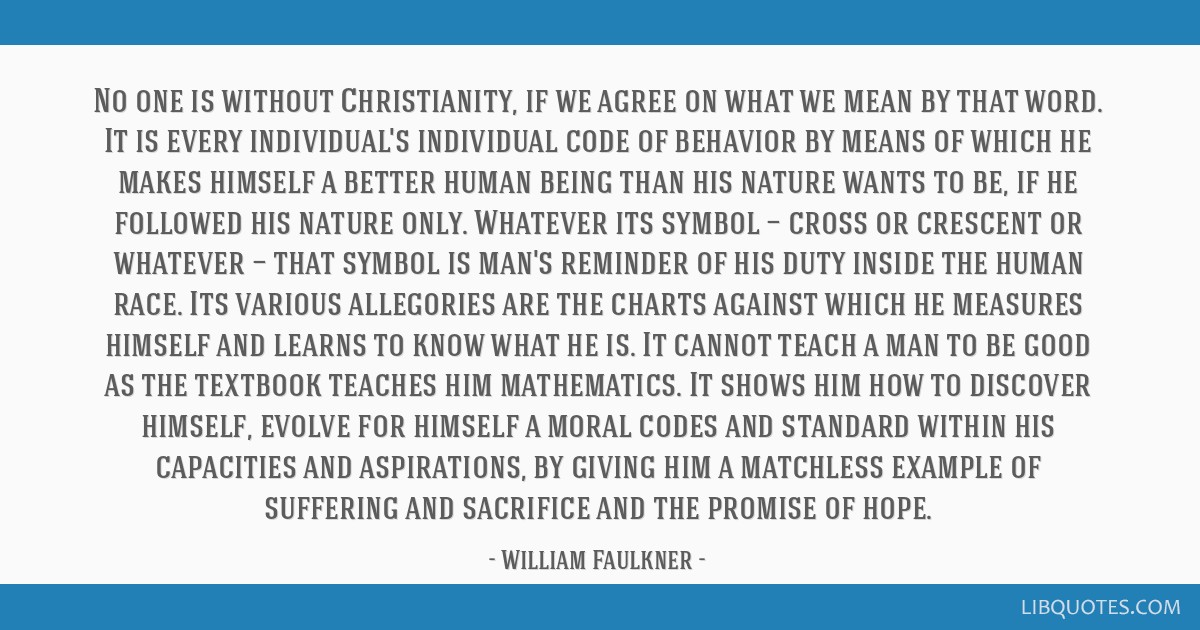 No one is without Christianity, if we agree on what we mean by that word. It is every individual's individual code of behavior by means of which he...