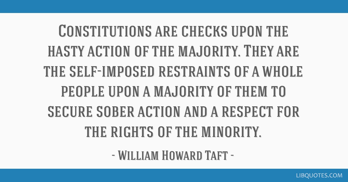 Constitutions are checks upon the hasty action of the majority. They are the self-imposed restraints of a whole people upon a majority of them to...