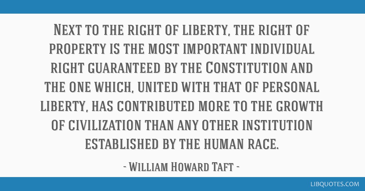 Next to the right of liberty, the right of property is the most important individual right guaranteed by the Constitution and the one which, united...