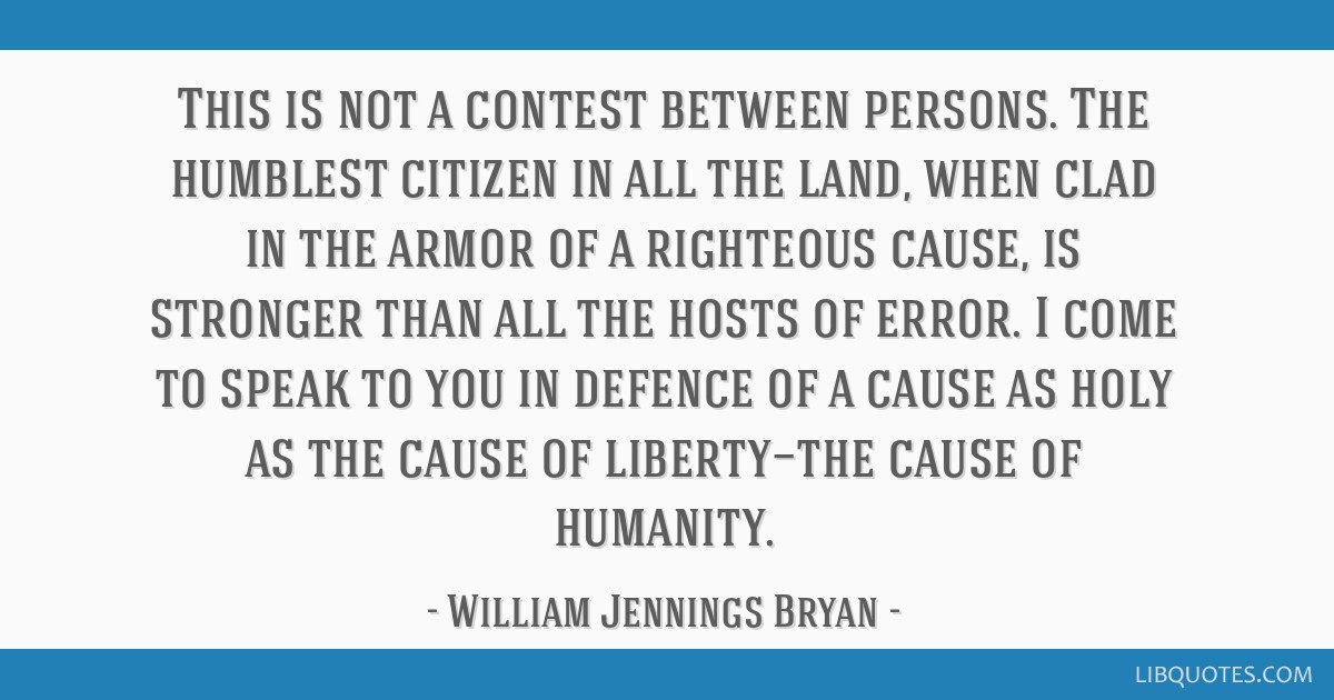 This is not a contest between persons. The humblest citizen in all the land, when clad in the armor of a righteous cause, is stronger than all the...