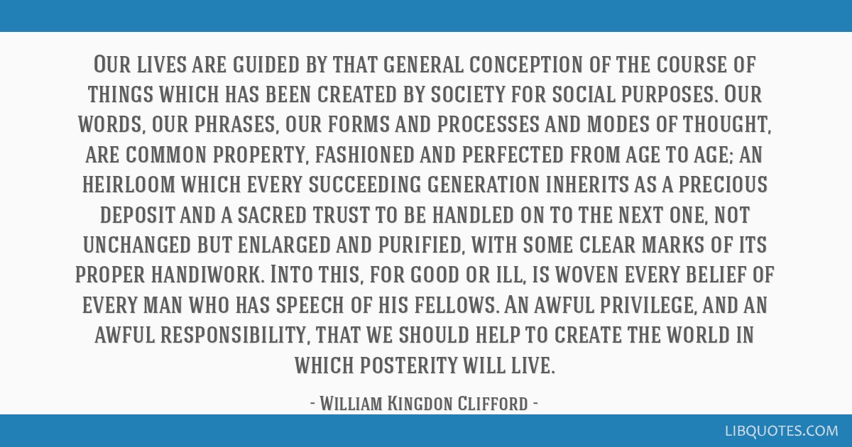 Our lives are guided by that general conception of the course of things which has been created by society for social purposes. Our words, our...