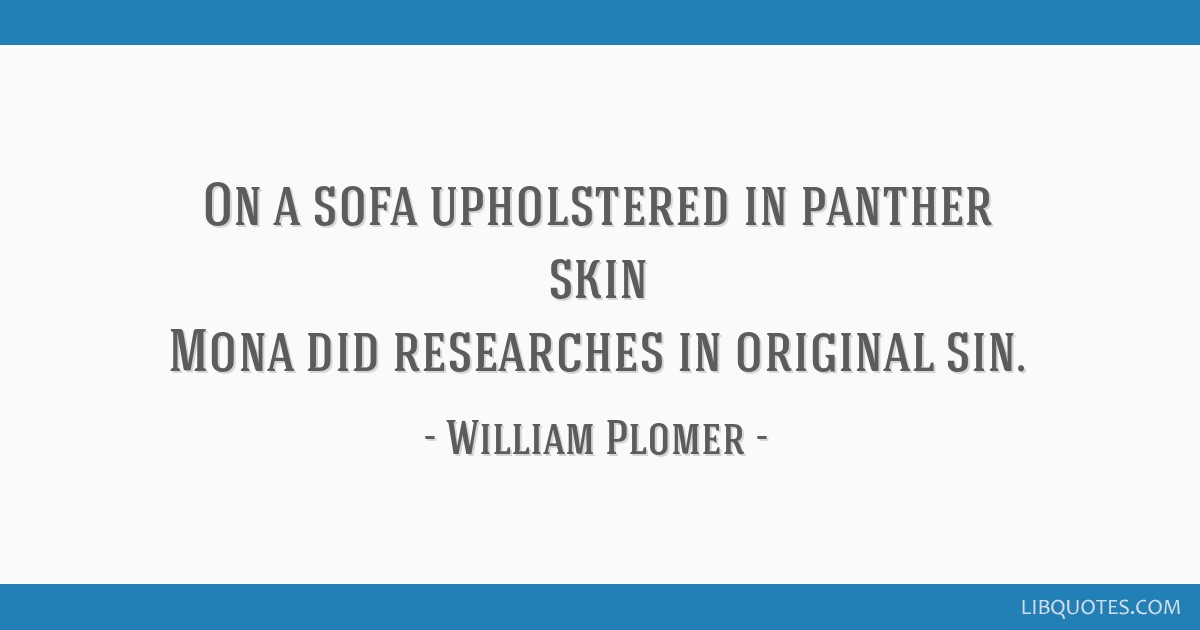 On a sofa upholstered in panther skin Mona did researches in original sin.