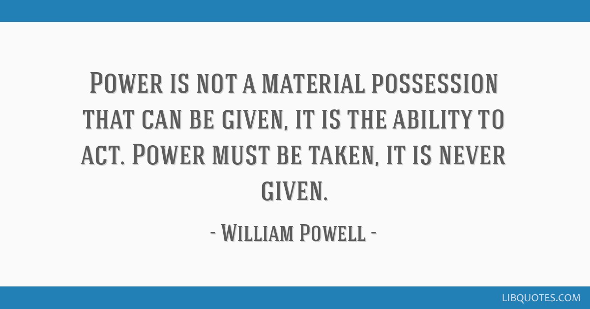 Power is not a material possession that can be given, it is the ...
