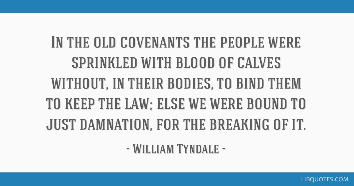 In the old covenants the people were sprinkled with blood of calves without, in their bodies, to bind them to keep the law; else we were bound to...