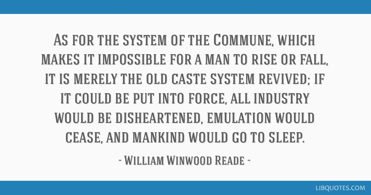 As for the system of the Commune, which makes it impossible for a man to rise or fall, it is merely the old caste system revived; if it could be put...