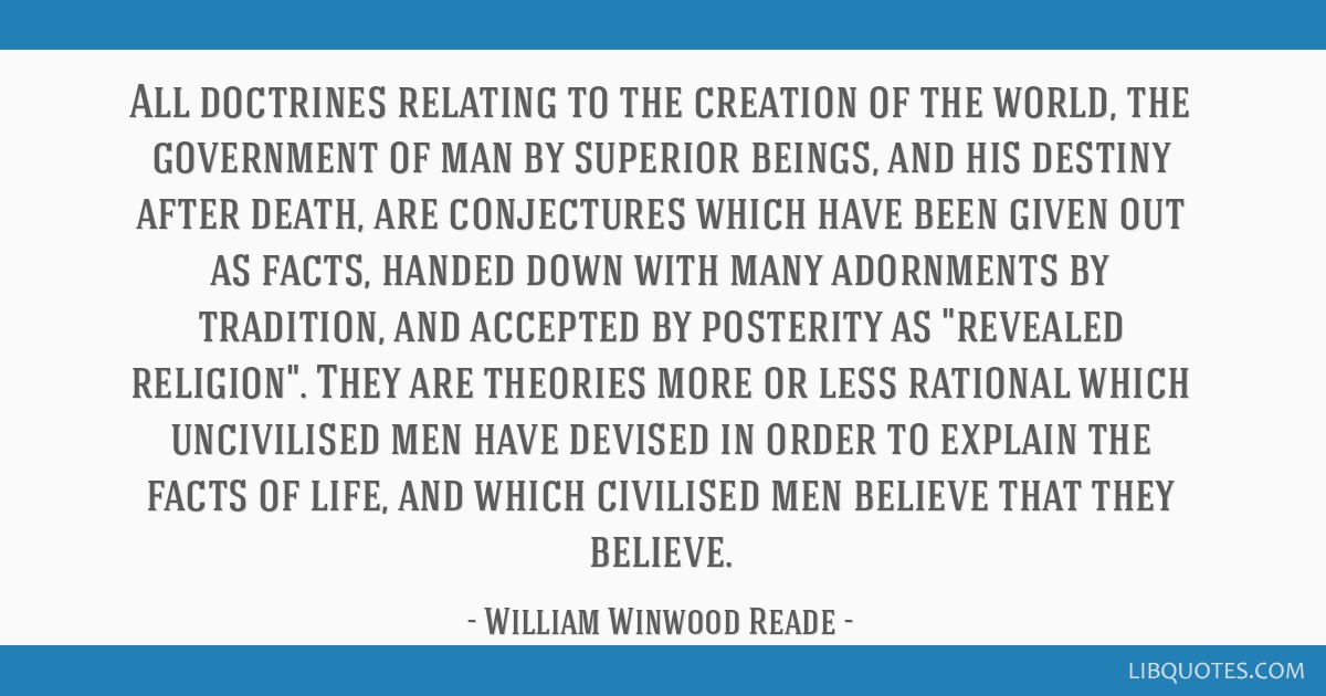 All doctrines relating to the creation of the world, the government of man by superior beings, and his destiny after death, are conjectures which...