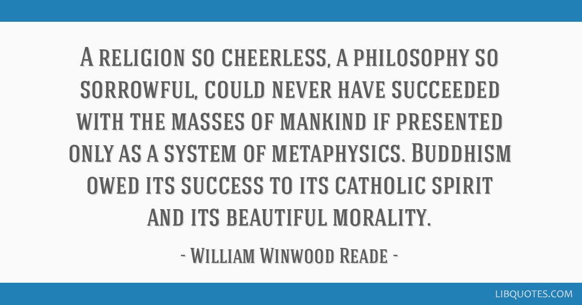 A religion so cheerless, a philosophy so sorrowful, could never have succeeded with the masses of mankind if presented only as a system of...