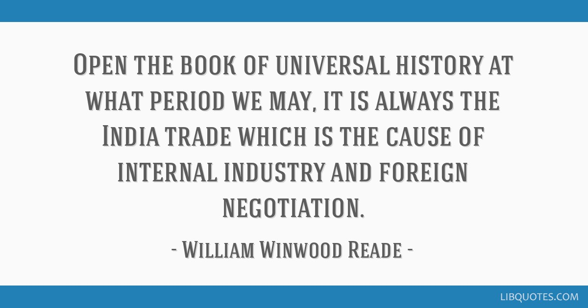 Open the book of universal history at what period we may, it is always the India trade which is the cause of internal industry and foreign...