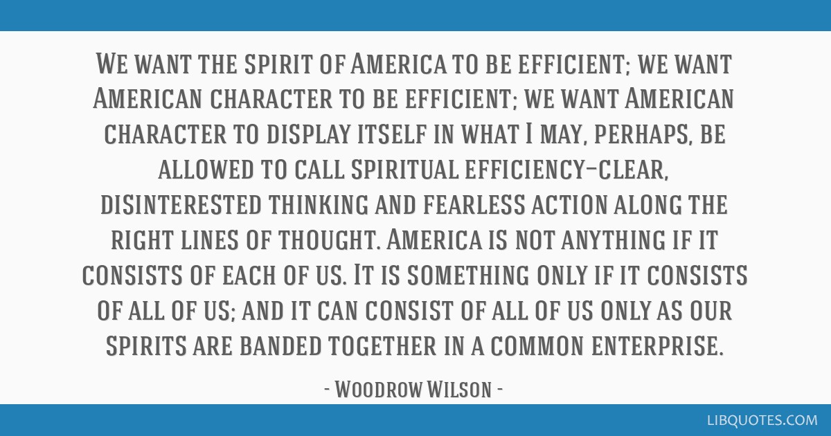 We want the spirit of America to be efficient; we want American character to be efficient; we want American character to display itself in what I...