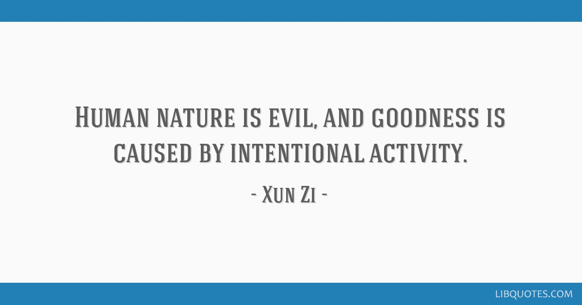human nature is evil and goodness is caused by intentional activity