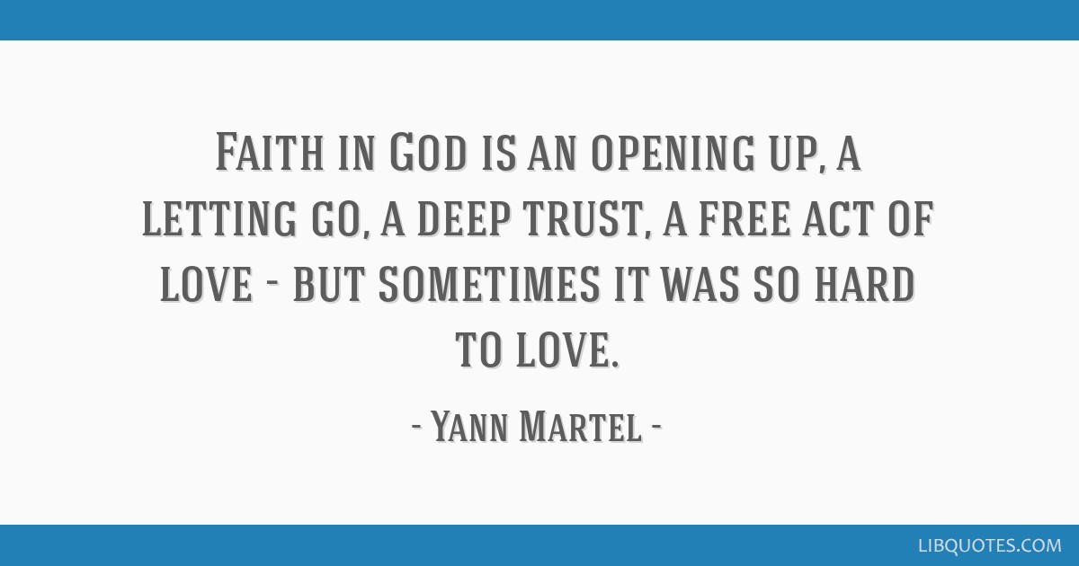 Faith in God is an opening up, a letting go, a deep trust, a ...
