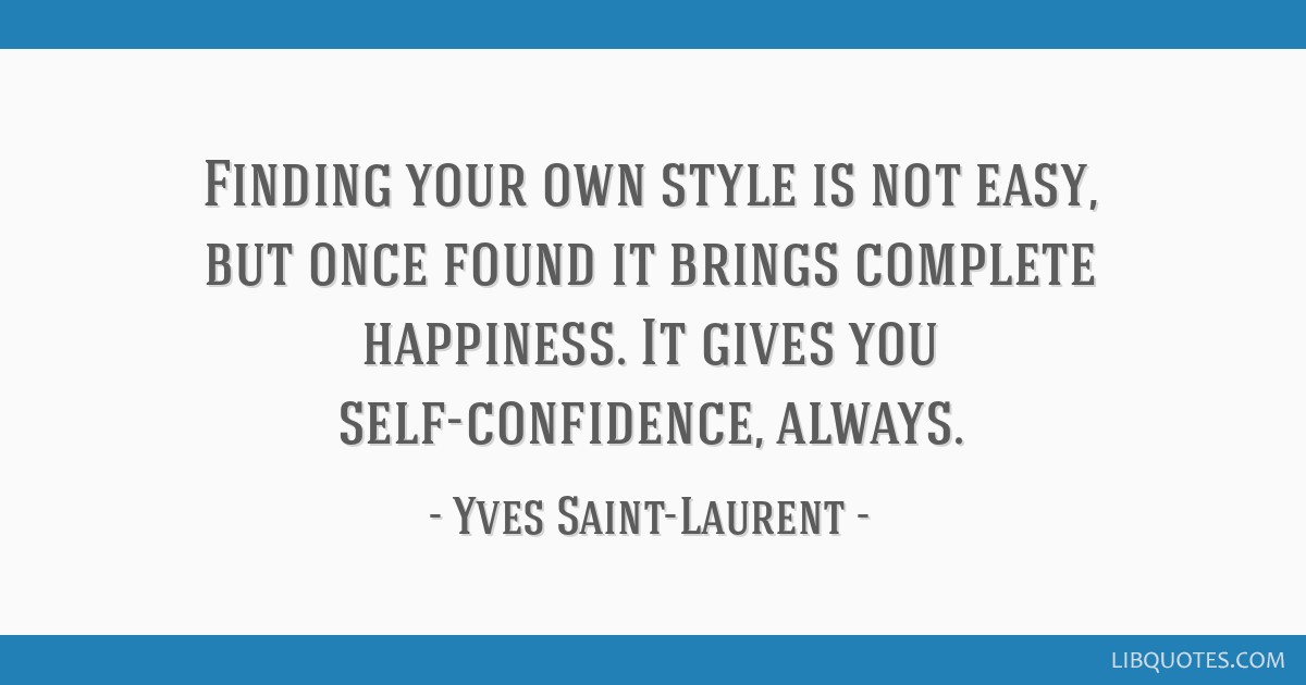 Finding Your Own Style Is Not Easy But Once Found It Brings