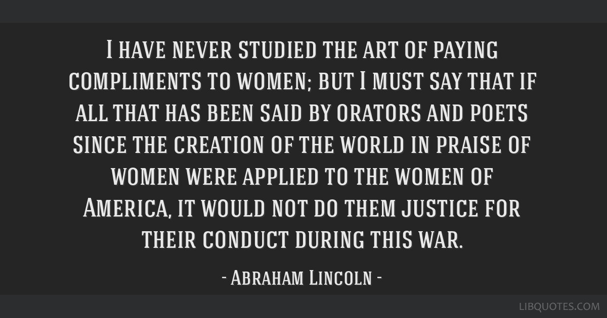 I have never studied the art of paying compliments to women; but I must say that if all that has been said by orators and poets since the creation of ...