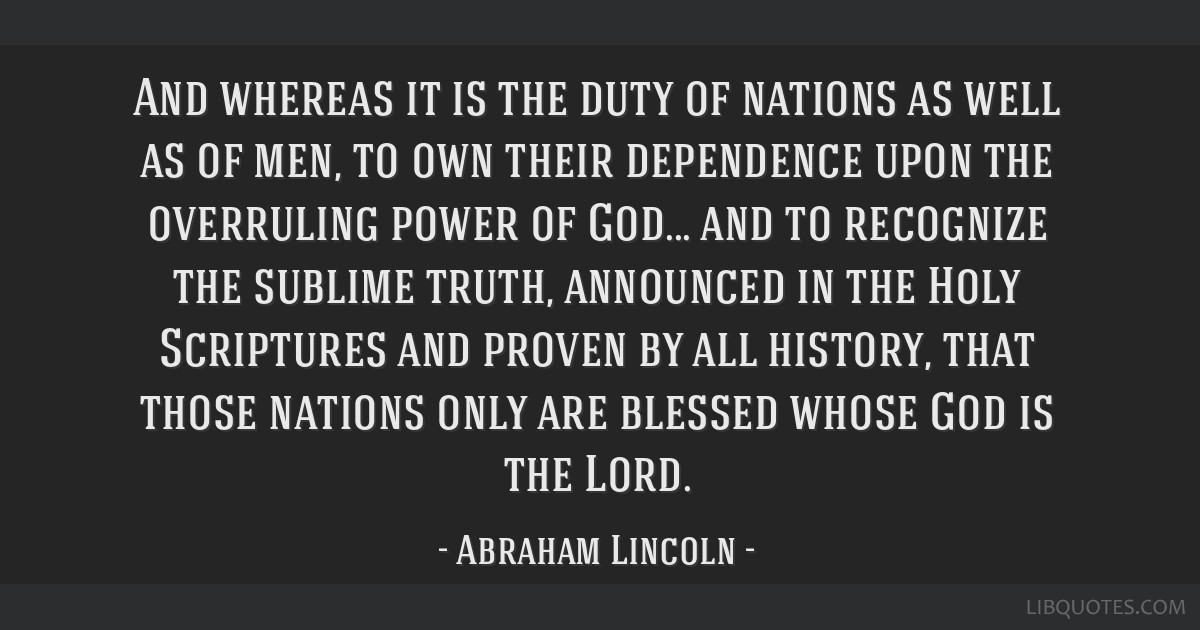 And whereas it is the duty of nations as well as of men, to own their dependence upon the overruling power of God... and to recognize the sublime...
