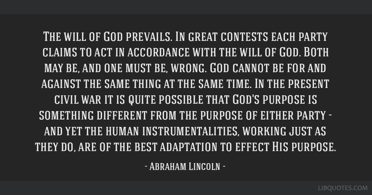 The will of God prevails. In great contests each party claims to act in accordance with the will of God. Both may be, and one must be, wrong. God...