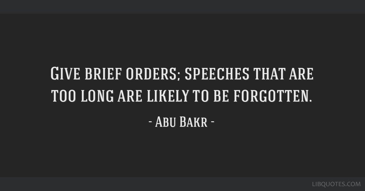 Give brief orders; speeches that are too long are likely to be forgotten.