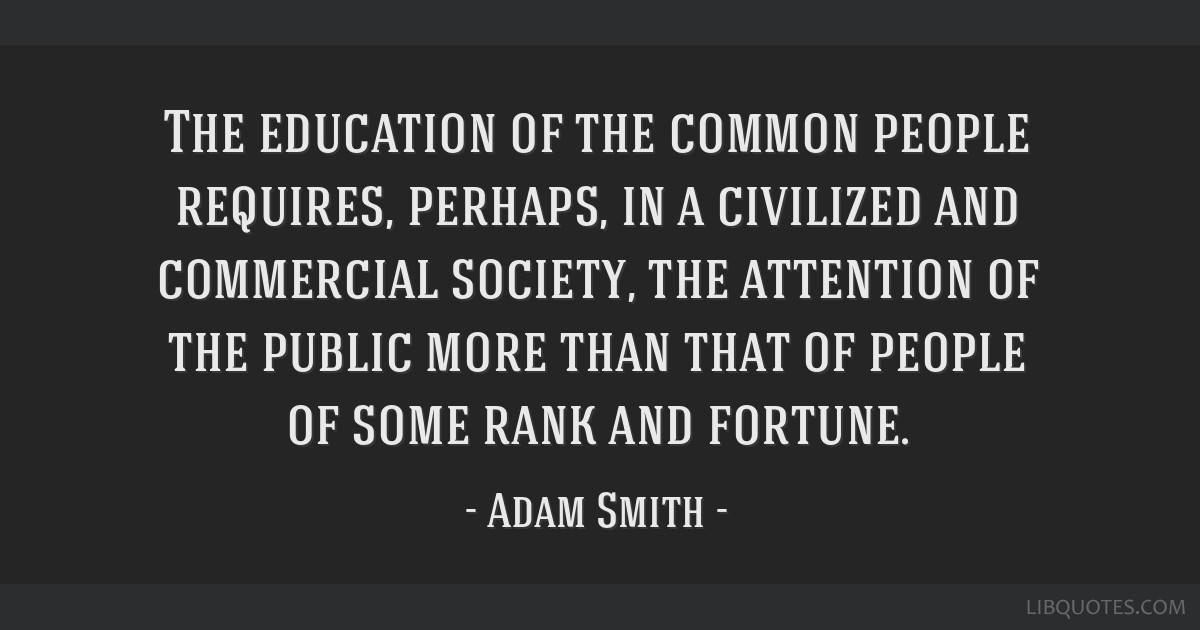 The education of the common people requires, perhaps, in a civilized and commercial society, the attention of the public more than that of people of...