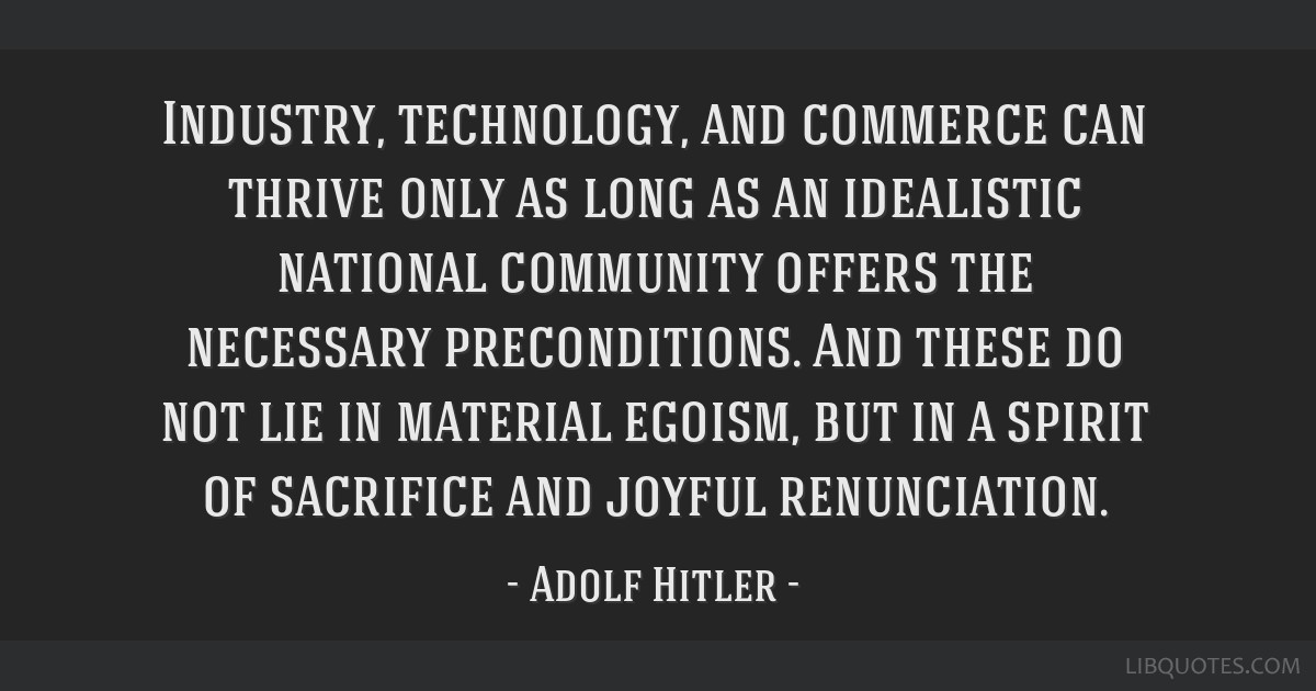 Industry, technology, and commerce can thrive only as long as an idealistic national community offers the necessary preconditions. And these do not...