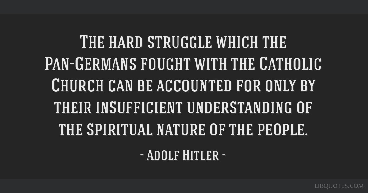 The hard struggle which the Pan-Germans fought with the Catholic Church can be accounted for only by their insufficient understanding of the...