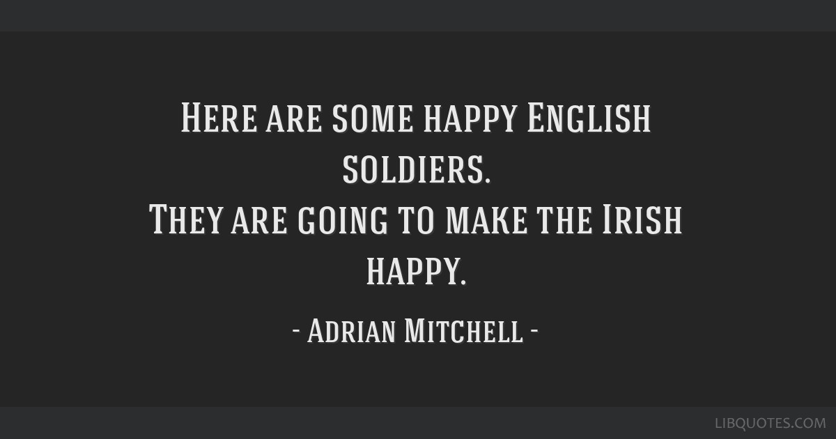 Here are some happy English soldiers. They are going to make the Irish happy.