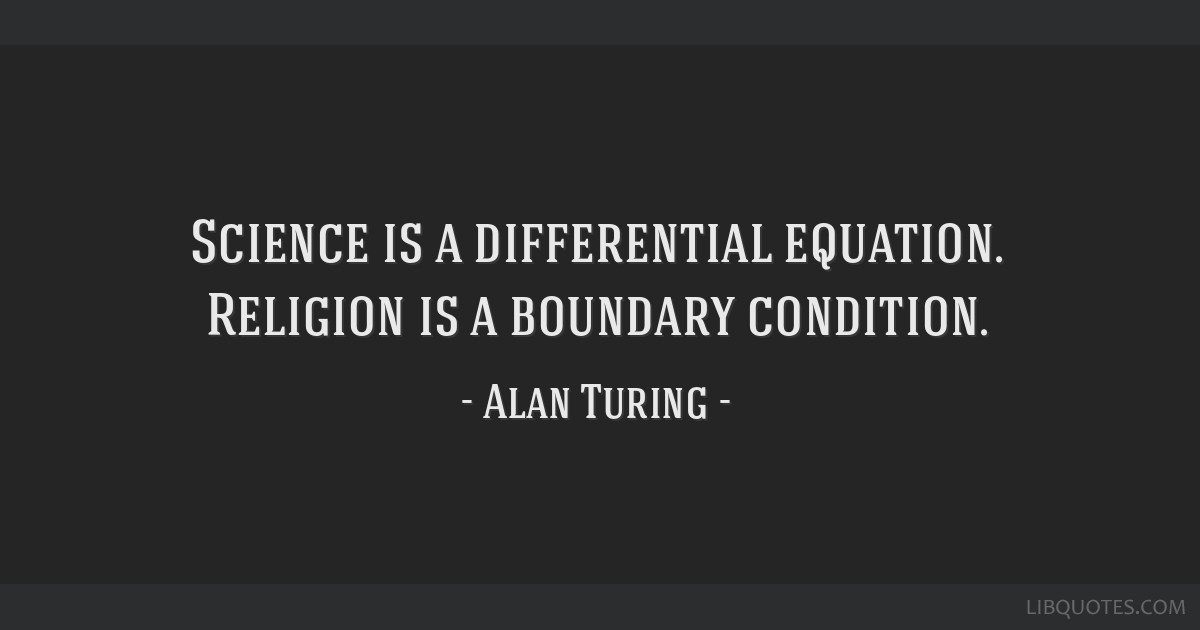 Science is a differential equation. Religion is a boundary condition.