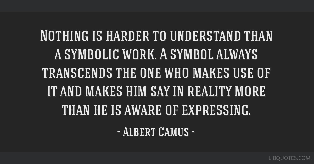 Nothing is harder to understand than a symbolic work. A symbol always transcends the one who makes use of it and makes him say in reality more than...