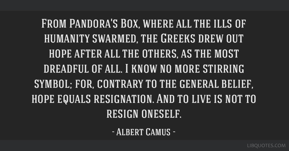 From Pandora's Box, where all the ills of humanity swarmed, the Greeks drew out hope after all the others, as the most dreadful of all. I know no...